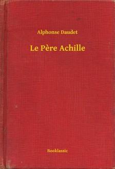 ALPHONSE DAUDET - Le Pere Achille [eKönyv: epub, mobi]