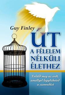 FINLEY, GUY - Út a félelem nélküli élethez - Találd meg az erőt,amellyel legyőzheted a szenvedést