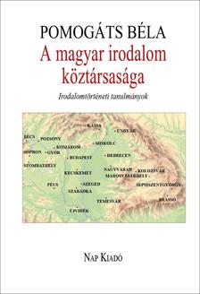 Pomogáts Béla - A magyar irodalom köztársasága - Irodalomtörténeti tanulmányok