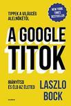 Laszlo Bock - A GOOGLE-TITOK - Irányítsd és éld az életed!<!--span style='font-size:10px;'>(G)</span-->