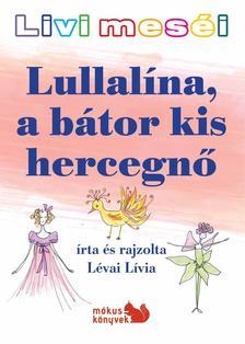 Lévai Lívia - Livi meséi - Lullalína, a bátor kis hercegnő