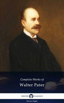 Walter, Pater - Delphi Complete Works of Walter Pater (Illustrated) [eKönyv: epub, mobi]