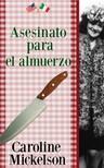 Natalia Steckel Caroline Mickelson, - Asesinato para el almuerzo [eKönyv: epub,  mobi]