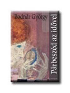 Bodnár György - Párbeszéd az idővel