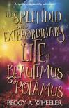 Wheeler Peggy A. - The Splendid and Extraordinary Life of Beautimus Potamus [eKönyv: epub,  mobi]