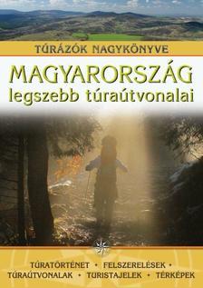 - MAGYARORSZÁG LEGSZEBB TÚRAÚTVONALAI - TÚRÁZÓK NAGYKÖNYVE