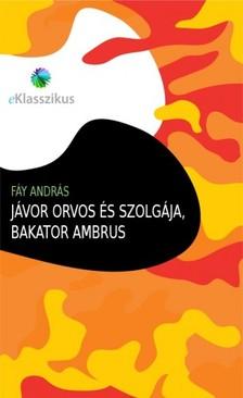 Fáy András - Jávor orvos és szolgája, Bakator Ambrus [eKönyv: epub, mobi]