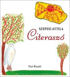SZEPESI ATTILA - Citeraszó - Gyerekversek