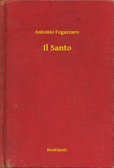 Fogazzaro, Antonio - Il Santo [eKönyv: epub, mobi]