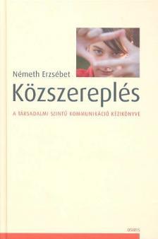 Németh Erzsébet - KÖZSZEREPLÉS - A TÁRSADALMI SZINTŰ KOMMUNIKÁCIÓ KÉZIKÖNYVE