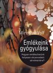 Miroslav Volf - Emlékeink gyógyulása - Hogyan emlékezhetünk helyesen elszenvedett sérelmeinkre?