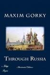 C. J. Hogarth Maxim Gorky, - Through Russia [eKönyv: epub,  mobi]