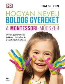 Seldin, Tim - Hogyan nevelj boldog gyereket - A Montessori-módszer