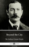 Delphi Classics Sir Arthur Conan Doyle, - Beyond the City by Sir Arthur Conan Doyle (Illustrated) [eKönyv: epub,  mobi]