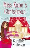 Mickelson Caroline - Miss Kane's Christmas: A Christmas Central Romantic Comedy [eKönyv: epub,  mobi]