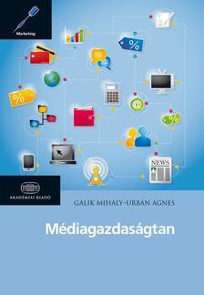 Gálik Mihály - Urbán Ágnes - Médiagazdaságtan