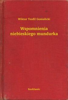 Gomulicki Wiktor Teofil - Wspomnienia niebieskiego mundurka [eKönyv: epub, mobi]