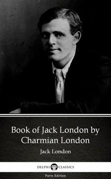 Delphi Classics Charmian London, - Book of Jack London by Charmian London (Illustrated) [eKönyv: epub, mobi]