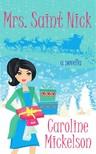 Mickelson Caroline - Mrs. Saint Nick: A Christmas Central Romantic Comedy [eKönyv: epub,  mobi]