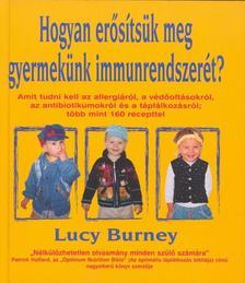 BURNEY, LUCY - Hogyan erősítsük meg gyermekünk immunrendszerét?