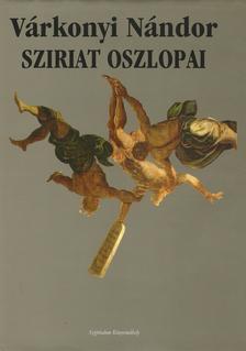 VÁRKONYI NÁNDOR - Sziriat oszlopai (2.kiadás) - ÜKH 2017