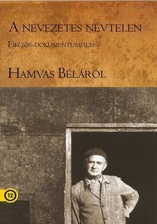 - A nevezetes névtelen - Fikciós-dokumentumfilm Hamvas Béláról - DVD