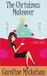 Mickelson Caroline - The Christmas Makeover: A Christmas Central Romantic Comedy [eKönyv: epub,  mobi]