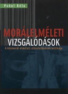 Pokol Béla - Morálelméleti vizsgálódások