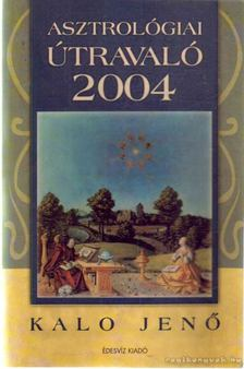 Kalo Jenő - Asztrológiai útravaló 2004 [antikvár]