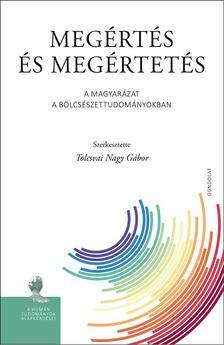 Tolcsvai Nagy Gábor (szerk.) - Megértés és megértetés. A magyarázat a bölcsészettudományokban