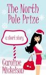 Mickelson Caroline - The North Pole Prize: A Christmas Central Romantic Comedy [eKönyv: epub,  mobi]