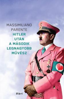 PARENTE, MASSIMILIANO - Hitler után a második legnagyobb művész