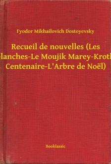 Fjodor Mihajlovics Dosztojevszkij - Recueil de nouvelles (Les Nuits blanches-Le Moujik Marey-Krotkaia-La Centenaire-L Arbre de Noël) [eKönyv: epub, mobi]