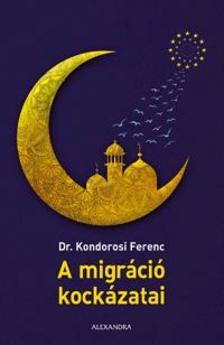 dr. Kondorosi Ferenc - A migráció kockázatai