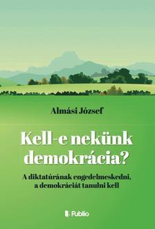 Almási József - Kell- e nekünk demokrácia?