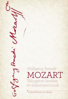 Wolfgang Amadé Mozart - MOZART válogatott levelek és dokumentumok