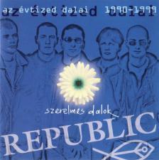 REPUBLIC - AZ ÉVTIZED DALAI - SZERELMES DALOK - 1990/1999 CD REPUBLIC