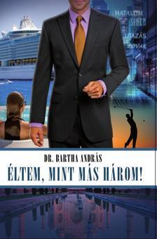 DR. BARTHA ANDRÁS - Éltem, mint más három!