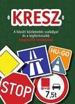 Hack Emil - KRESZ - A közúti közlekedés szabályai és a legfontosabb kiegészítő rendeletek