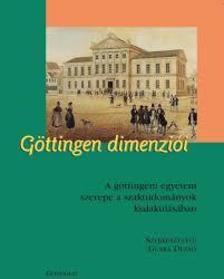 Gurka Dezső szerk. - Göttingen dimenziói - A göttingeni egyetem szerepe a szaktudományok kialakulásában