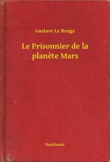 Rouge Gustave Le - Le Prisonnier de la planete Mars [eKönyv: epub, mobi]
