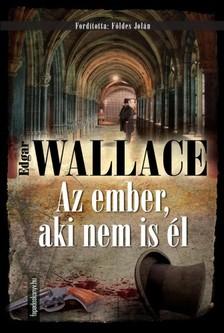 Edgar Wallace - Az ember, aki nem is él [eKönyv: epub, mobi]