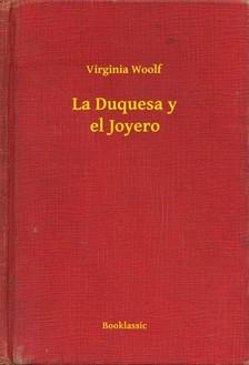 Virginia Woolf - La Duquesa y el Joyero [eKönyv: epub, mobi]