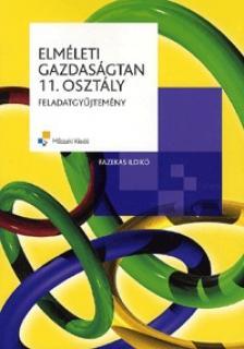 FAZEKAS ILDIKÓ - MK-6035-4 ELMÉLETI GAZDASÁGTAN FELADATGYŰJTEMÉNY 11.OSZTÁLY