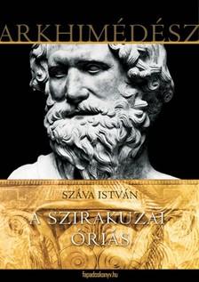 Száva István - A szirakuzai óriás - Arkhimédész életregénye [eKönyv: epub, mobi]