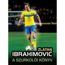 Adrian Besley - Zlatan Ibrahimović A szurkolói könyv