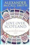 MCCALL SMITH, ALEXANDER - Love Over Scotland [antikvár]