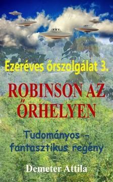 Attila Demeter - Ezeréves őrszolgálat 3. - Robinson az őrhelyen [eKönyv: pdf, epub, mobi]