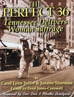 Janann Sherman Carol Lynn Yellin, - The Perfect 36: Tennessee Delivers Woman Suffrage [eKönyv: epub,  mobi]