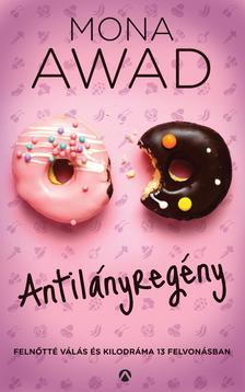 Mona Awad - Antilányregény - Felnőtté válás és kilodráma 13 felvonásban